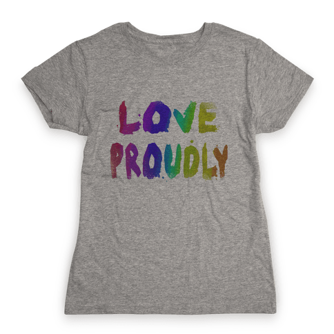 Love Proudly (Weathered)  Womens T-Shirt
