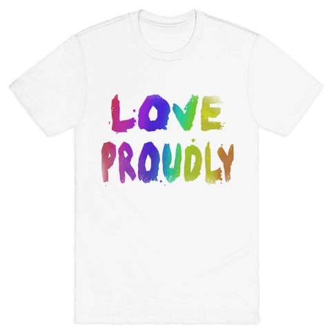 Love Proudly (Weathered)  Mens T-Shirt