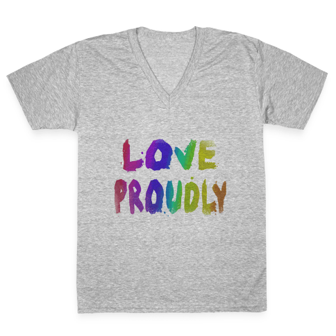 Love Proudly (Weathered)  V-Neck Tee Shirt