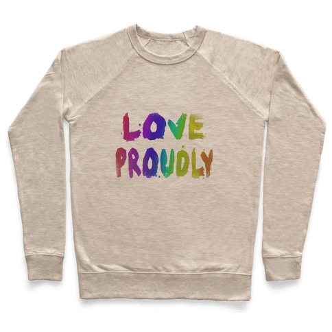 Love Proudly (Weathered)  Pullover