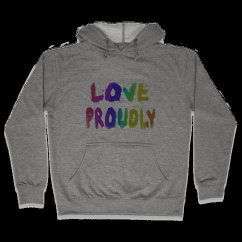 Love Proudly (Weathered)  Hooded Sweatshirt