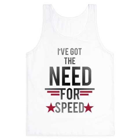 I've Got The Need For Speed Tank Top