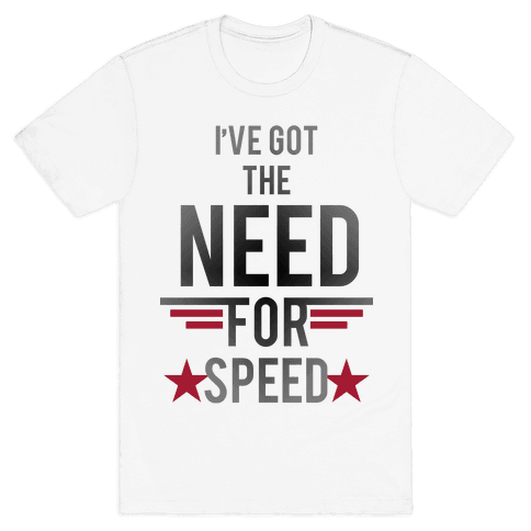 I've Got The Need For Speed Mens T-Shirt