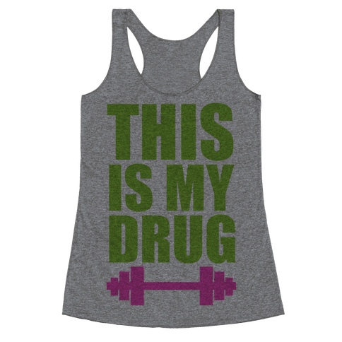 This is My Drug Racerback Tank Top