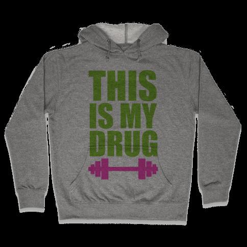 This is My Drug Hooded Sweatshirt