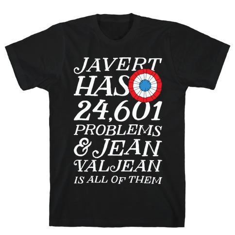 Javert Has 24,601 Problems T-Shirt