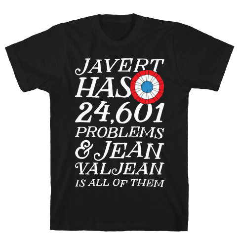 Javert Has 24,601 Problems Mens T-Shirt