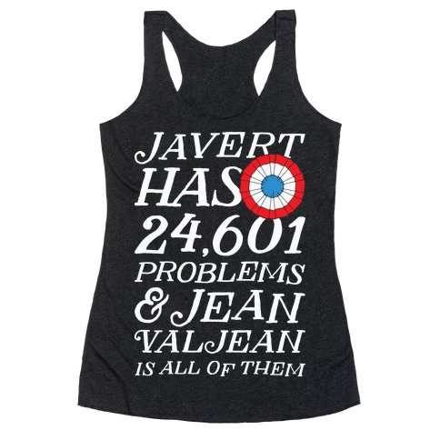 Javert Has 24,601 Problems Racerback Tank Top