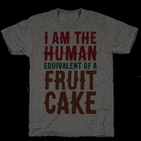 I Am The Human Equivalent Of A Fruit Cake Mens T-Shirt