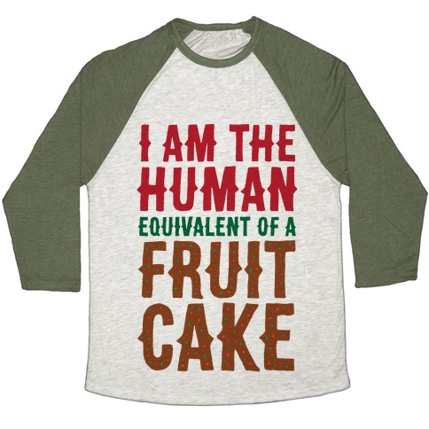 I Am The Human Equivalent Of A Fruit Cake Baseball Tee