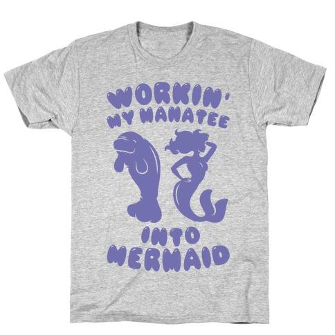 Workin' My Manatee Into Mermaid T-Shirt