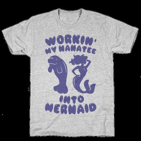 Workin' My Manatee Into Mermaid Mens/Unisex T-Shirt