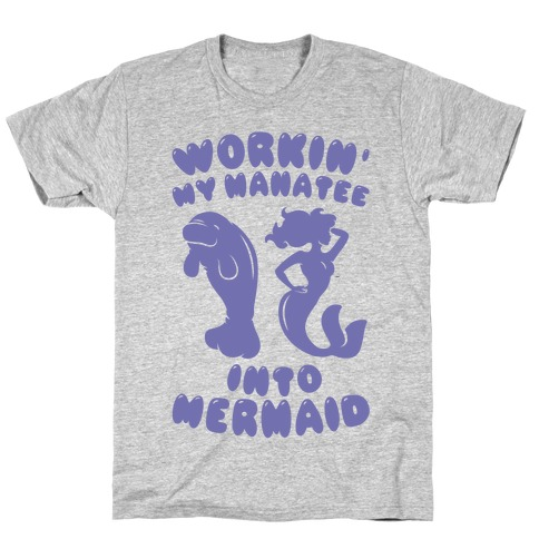 Workin' My Manatee Into Mermaid Mens T-Shirt