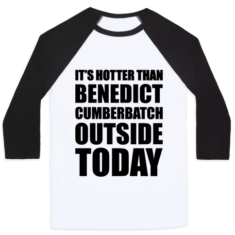 It's Hotter Than Benedict Cumberbatch Outside Today Baseball Tee