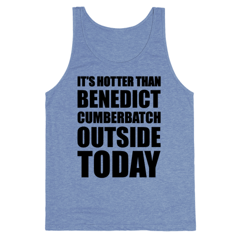 It's Hotter Than Benedict Cumberbatch Outside Today Tank Top