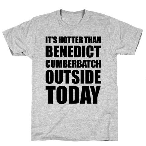 It's Hotter Than Benedict Cumberbatch Outside Today Mens T-Shirt