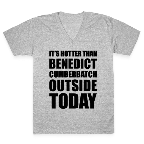It's Hotter Than Benedict Cumberbatch Outside Today V-Neck Tee Shirt