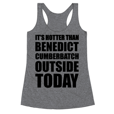 It's Hotter Than Benedict Cumberbatch Outside Today Racerback Tank Top