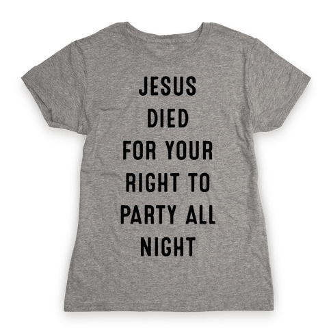 Jesus Saved You to Party Womens T-Shirt