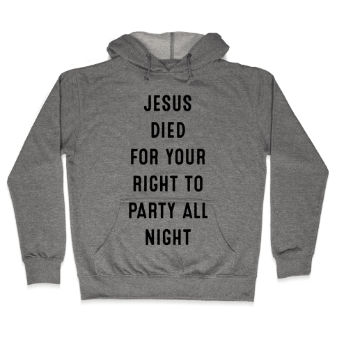 Jesus Saved You to Party Hooded Sweatshirt