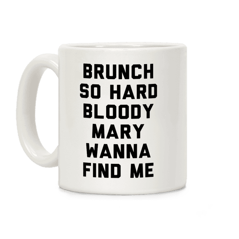 Brunch So Hard Bloody Mary Wanna Find Me Coffee Mug