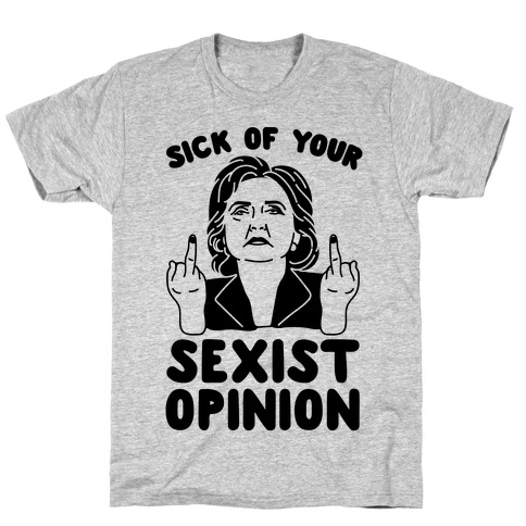 Sick Of Your Sexist Opinion Mens T-Shirt