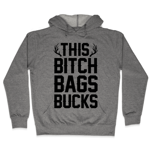 This Bitch Bags Bucks Hooded Sweatshirt