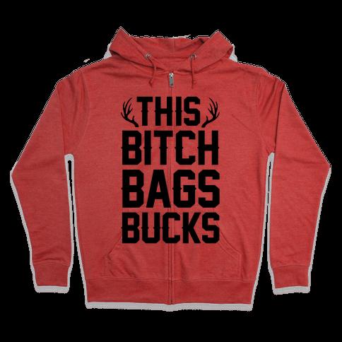 This Bitch Bags Bucks Zip Hoodie