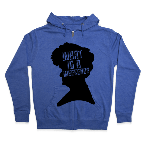 "The Countess ""What is a Weekend?"" Zip Hoodie"