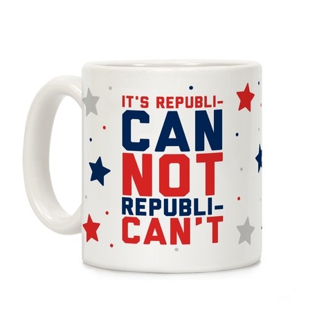 It's RepubliCAN Not RepubliCAN'T Coffee Mug