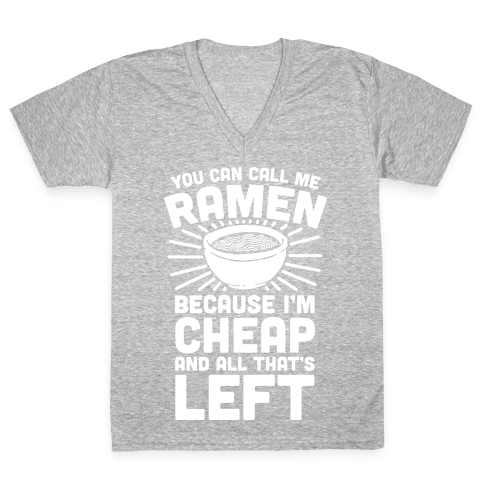 You Can Call Me Ramen Because I'm Cheap And All That's Left V-Neck Tee Shirt