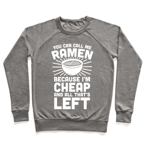 You Can Call Me Ramen Because I'm Cheap And All That's Left Pullover