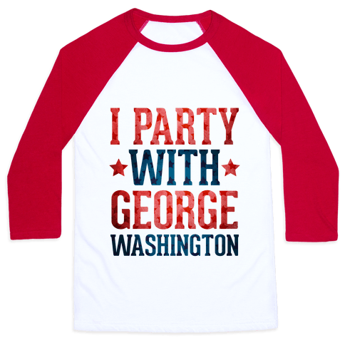 I Party With George Washington Baseball Tee