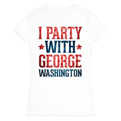 I Party With George Washington Womens T-Shirt