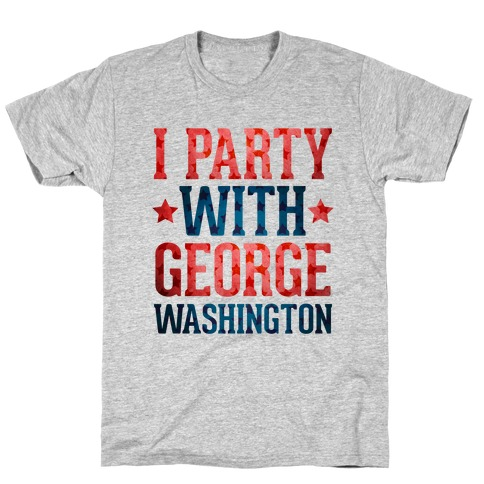 I Party With George Washington T-Shirt