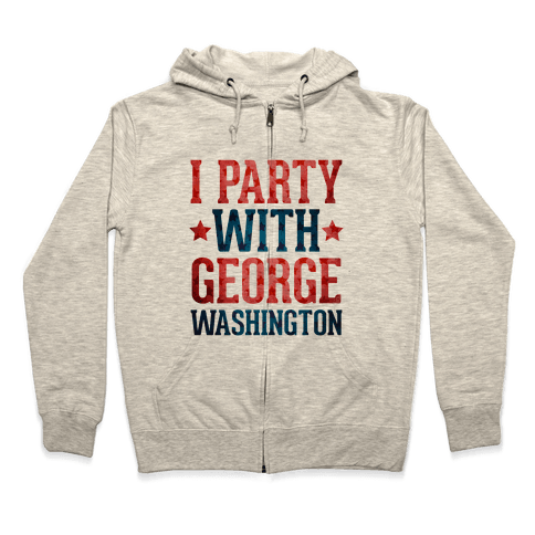 I Party With George Washington Zip Hoodie