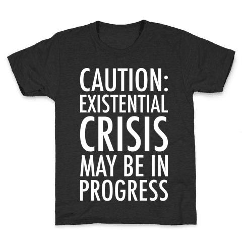 Caution: Existential Crisis May Be In Progress Kids T-Shirt