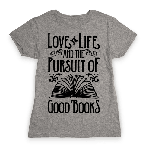 Pursuit of Good Books Womens T-Shirt