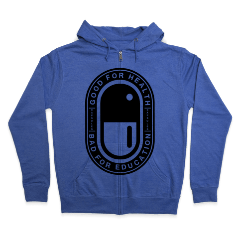 Good For Health Bad For Education Zip Hoodie