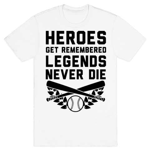 Heroes Get Remembered Legends Never Die Mens T-Shirt
