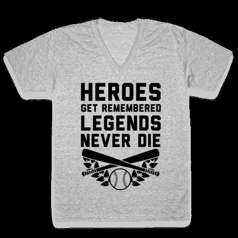 Heroes Get Remembered Legends Never Die V-Neck Tee Shirt