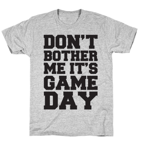 Don't Bother Me It's Game Day T-Shirt