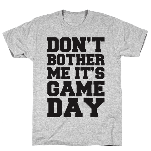 Don't Bother Me It's Game Day Mens T-Shirt