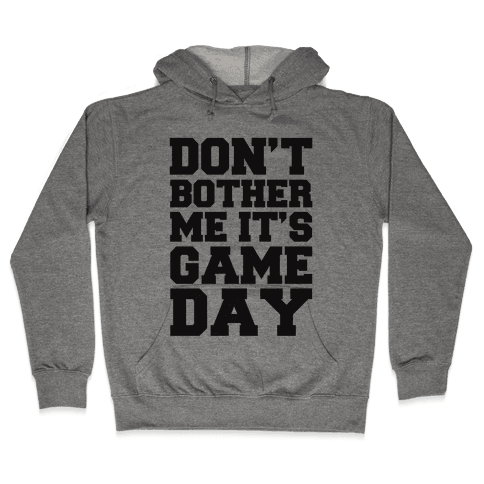 Don't Bother Me It's Game Day Hooded Sweatshirt