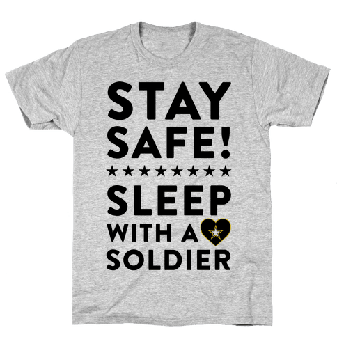 Stay Safe! Sleep With A Soldier Mens T-Shirt