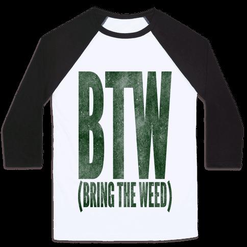 BTW Bring The Weed Baseball Tee