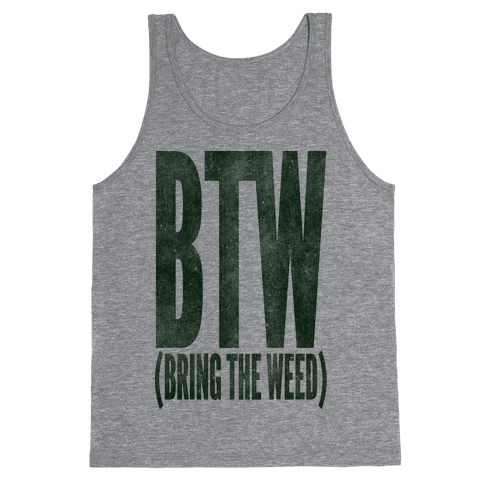 BTW Bring The Weed Tank Top