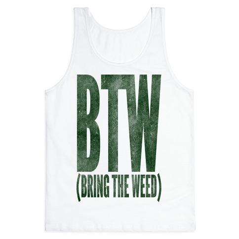 BTW Bring The Weed Tank Top