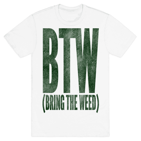 BTW Bring The Weed Mens T-Shirt