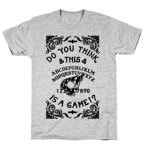 Do You Think This Is A Game!? Mens T-Shirt